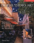 Digital Photo Art: Transform Your Images with Traditional & Contemporary Art Techniques