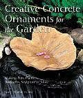 Creative Concrete Ornaments for the Garden Making Pots Planters Birdbaths Sculpture & More