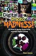 Digital Photo Madness!: 50 Weird &amp; Wacky Things to Do with Your Digital Camera Cover