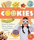 Greatest Cookies Ever Dozens of Delicious Chewy Chunky Fun & Foolproof Recipes