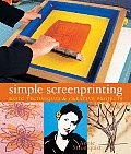 Simple Screenprinting: Basic Techniques &amp; Creative Projects Cover