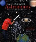 Out Of This World Astronomy 50 Amazing Activities & Projects