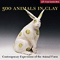 500 Animals in Clay Contemporary Expressions of the Animal Form