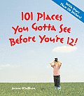 101 Places You Gotta See Before You're 12! with Sticker