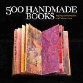 500 Handmade Books Inspiring Interpretations of a Timeless Form