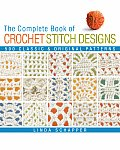 Complete Book of Crochet Stitch Designs 500 Classic & Original Patterns