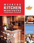Weekend Kitchen Makeovers Illustrated Techniques & Stylish Solutions