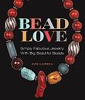 Bead Love Simply Fabulous Jewelry with Big Beautiful Beads
