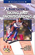 Basic Guide to Sking and Snowboarding (Official U.S. Olympic Sports)