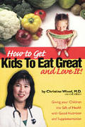 How To Get Kids To Eat Great & Love It