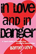 In Love and in Danger: A Teen's Guide to Breaking Free of Abusive Relationships Cover