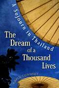 Dream of a Thousand Lives A Sojourn in Thailand