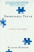 Unreliable Truth Turning Memory Into Memoir