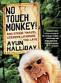 No Touch Monkey & Other Travel Lessons Learned Too Late