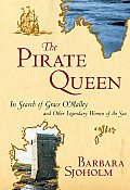 Pirate Queen: In Search of Grace O'Malley and Other Legendary Women of the Sea