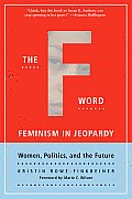 The F-Word: Feminism in Jeopardy; Women, Politics, and the Future
