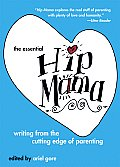 The Essential Hip Mama: Writing from the Cutting Edge of Parenting Cover