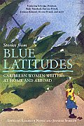 Stories from Blue Latitudes Caribbean Women Writers at Home & Abroad