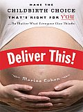 Deliver This Make the Childbirth Choice Thats Right for You No Matter What Everyone Else Thinks
