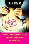 Whipping Girl: A Transsexual Woman on Sexism and the Scapegoating of Femininity Cover