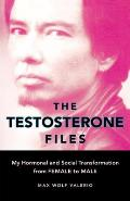 The Testosterone Files: My Hormonal and Social Transformation from Female to Male Cover