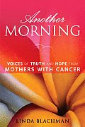 Another Morning Voices of Truth & Hope from Mothers with Cancer