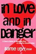 In Love & in Danger A Teens Guide to Breaking Free of Abusive Relationships