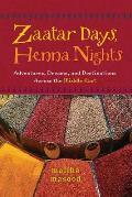 Zaatar Days Henna Nights Adventures Dreams & Destinations Across the Middle East