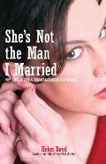 She's Not the Man I Married: My Life With a Transgender Husband (07 Edition)