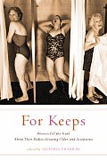 For Keeps Women Tell the Truth about Their Bodies Growing Older & Acceptance