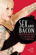 Sex and Bacon: Why I Love Things That Are Very, Very Bad for Me