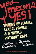 Yes Means Yes!: Visions of Female Sexual Power & a World Without Rape Cover