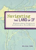 Navigating the Land of If: Understanding Infertility and Exploring Your Options Cover