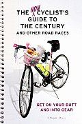 Noncyclists Guide to the Century & Other Road Races Get on Your Butt & Into Gear