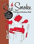 She-Smoke: A Backyard Barbecue Book