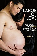 Labor of Love: The Story of One Man's Extraordinary Pregnancy