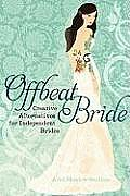Offbeat Bride Creative Alternatives for Indpendent Brides 2nd Edition