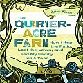 The Quarter-Acre Farm: How I Kept the Patio, Lost the Lawn, and Fed My Family for a Year Cover