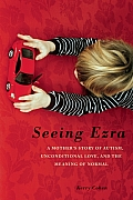 Seeing Ezra: A Mother's Story of Autism, Unconditional Love, and the Meaning of Normal Cover