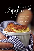 Licking the Spoon A Memoir of Food Family & Identity