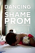 Dancing at the Shame Prom: Sharing the Stories That Kept Us Small Cover