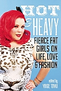 Hot &amp; Heavy: Fierce Fat Girls on Life, Love &amp; Fashion Cover