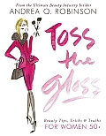 Toss the Gloss Beauty Tips Tools & Truths for Women 50+