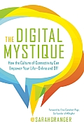 The Digital Mystique: How the Culture of Connectivity Can Empower Your Life -- Online and Off