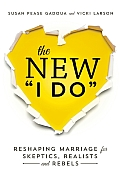 New I Do Reshaping Marriage for Skeptics Realists & Rebels