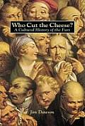 Who Cut the Cheese A Cultural History of the Fart
