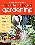 Small-Plot, High-Yield Gardening: Grow Like a Pro, Save Money, and Eat Well from Your Front (or Back or Side) Yard 100% Organic Produce Garden Cover