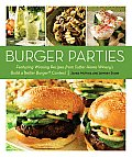 Burger Parties: Featuring Winning Recipes from Sutter Home Winery's Build a Bet Ter Burger Contest