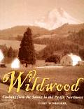Wildwood Cooking from the Source in the Pacific Northwest