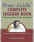 Bruce Aidells Complete Sausage Book Recipes from Americas Premier Sausage Maker